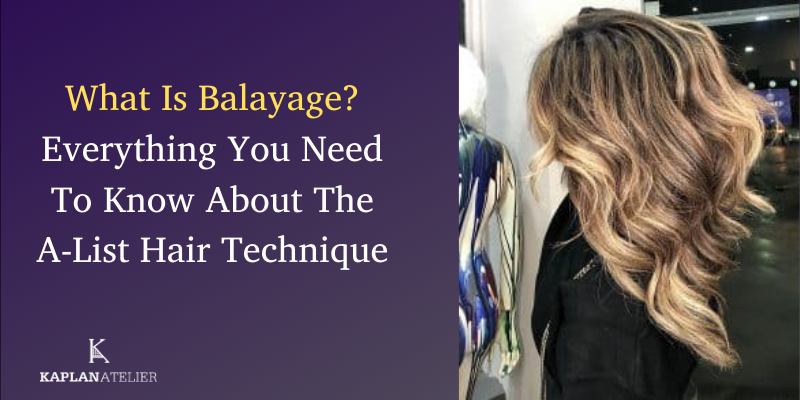 <p>What Is Balayage? Everything You Need To Know About The A-List Hair Technique</p>
